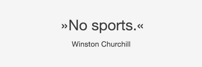 Zitat von Winston Churchill: »No sports.«